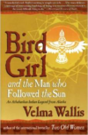 Bird Girl and the Man Who Followed the Sun:An Athabaskan Indian Legend from Alaska