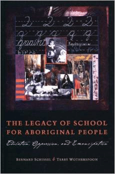 The Legacy of School for Aboriginal People: Education, Oppression, and Emancipation