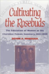 Cultivating the Rosebuds: The Education of Women at the Cherokee Female Seminary 1851-1909 Paperback