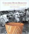 Columbia River Basketry:Gift of the Ancestors, Gift of the Earth