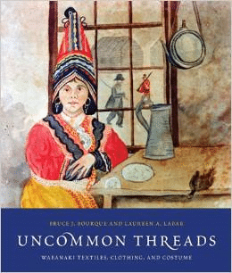 Uncommon Threads:Wabanaki Textiles, Clothing, and Costumes