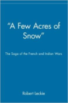 A Few Acres of Snow:The Saga of the French and Indian Wars