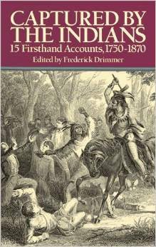 Captured by the Indians: 15 Firsthand Accounts, 1750-1870 (Revised)