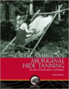 North American Aboriginal Hide Tanning:The Act of Transformation and Revival