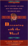 Dreaming with the Wheel:How to Interpret Your Dreams Using the Medicine Wheel