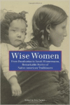 Wise Women:From Pocahontas to Sarah Winnemucca, Remarkable Stories of Native American Trailblazers