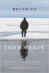 Becoming Inummarik:Men's Lives in an Inuit Community