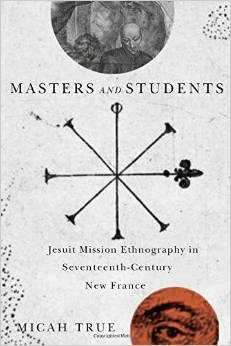 Masters and Students: Jesuit Mission Ethnography in Seventeenth-Century New France