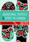 The Aboriginal Peoples and Sport in Canada: Historical Foundations and Contemporary Issues