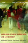 Aboriginal Student Engagement and Achievement:Educational Practices and Cultural Sustainability