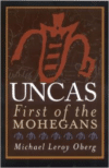 Uncas: First of the Mohegans