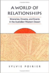 A World of Relationships: Itineraries, Dreams, and Events in the Australian Western Desert
