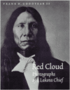 Red Cloud:Photographs of a Lakota Chief