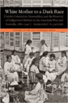 White Mother to a Dark Race:Settler Colonialism, Maternalism, and the Removal of Indigenous Children in the American West and Au