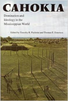 Cahokia: Domination and Ideology in the Mississippian World