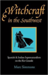 Witchcraft in the Southwest: Spanish & Indian Supernaturalism on the Rio Grande