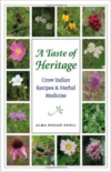 A Taste of Heritage: Crow Indian Recipes and Herbal Medicines