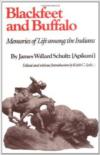 Blackfeet and Buffalo:Memories of Life Among the Indians