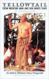 Yellowtail, Crow Medicine Man and Sun Dance Chief:An Autobiography