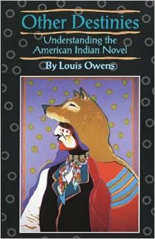 Other Destinies:Understanding the American Indian Novel