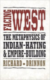 Facing West: The Metaphysics of Indian-Hating and Empire-Building