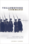 Yellowstone Command:Colonel Nelson A. Miles and the Great Sioux War, 1876-1877