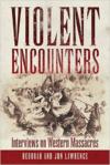 Violent Encounters: Interviews on Western Massacres