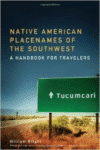 Native American Placenames of the Southwest:A Handbook for Travelers