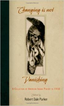 Changing Is Not Vanishing:A Collection of American Indian Poetry to 1930