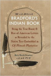 Bradford's Indian Book:Being the True Roote & Rise of American Letters as Revealed by the Native Text Embedded in of Plimoth Pla