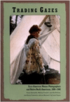 Trading Gazes: Euro-American Women Photographers and Native North Americans, 1880-1940