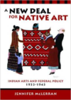 A New Deal for Native Art: Indian Arts and Federal Policy, 1933-1943