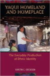 Yaqui Homeland and Homeplace: The Everyday Production of Ethnic Identity