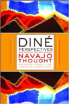 Dine Perspectives: Revitalizing and Reclaiming Navajo Thought