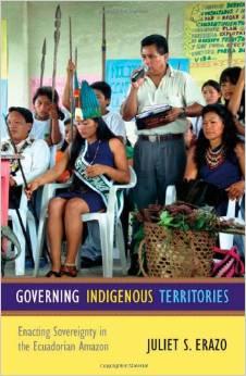 Governing Indigenous Territories:Enacting Sovereignty in the Ecuadorian Amazon