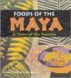 Foods of the Maya: A Taste of the Yucatan