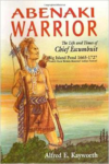 Abenaki Warrior:The Life and Times of Chief Escumbuit, Big Island Pond, 1665-1727: French Hero! British Monster! Indian Patriot!