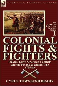Colonial Fights & Fighters: Pirates, Early American Conflicts and the French & Indian War 1754-63