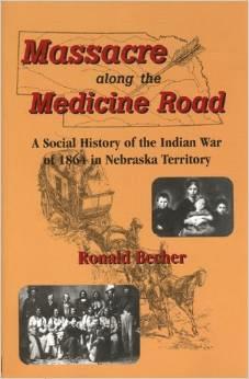 Massacre Along the Medicine Road: A Social History of the Indian War of  1864 in Nebraska Territory
