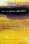 Accomplishing Nagpra: Perspectives on the Intent, Impact, and Future of the Native American Graves Protection and Repatriation A