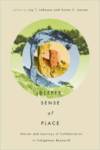 A Deeper Sense of Place: Stories and Journeys of Indigenous-Academic Collaboration