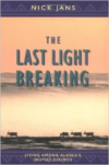 The Last Light Breaking: Living Among Alaska's Inupiat