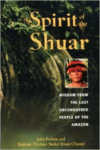 Spirit of the Shuar: Wisdom from the Last Unconquered People of the Amazon (Original)