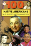 100 Native Americans: Who Shaped American his