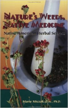 Nature's Weeds, Native Medicine, Native American Herbal Secrets