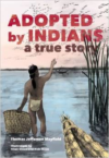 Adopted by Indians: A True Story (Revised)
