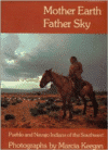 Mother Earth Father Sky: Pueblo and Navajo Indians of the Southwest