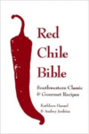 Red Chile Bible:Southwestern Classic & Gourmet Recipes