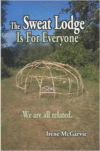 The Sweat Lodge Is for Everyone:We Are All Related.