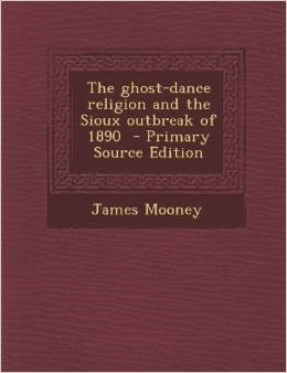 The Ghost-Dance Religion and the Sioux Outbreak of 1890 - Primary Source Edition